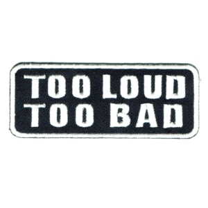 Iron on embroidered rectangular too loud too bad patch